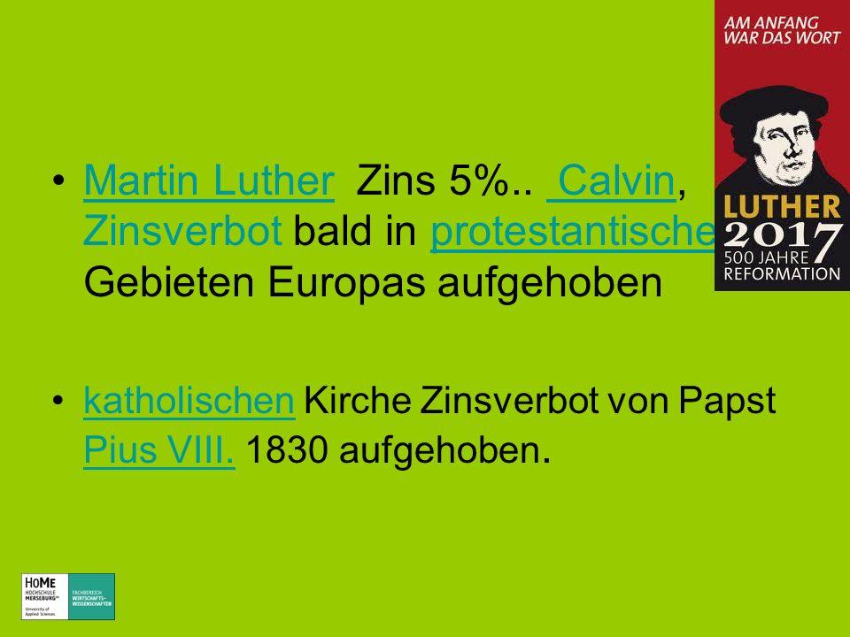 Martin Luther Zins 5%.. Calvin, Zinsverbot bald in protestantischen Gebieten Europas aufgehoben