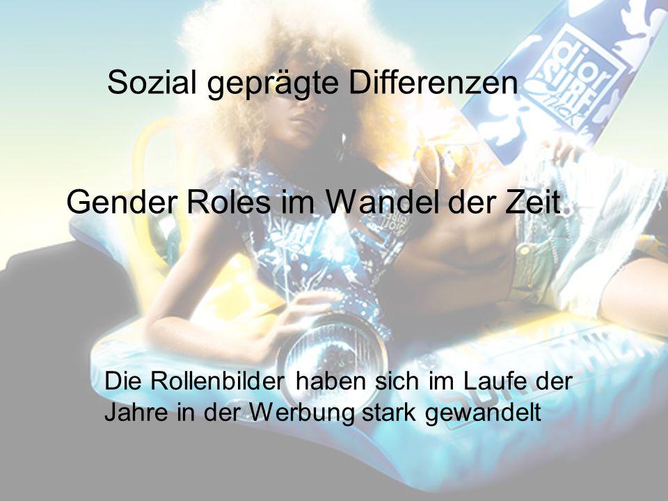 Sozial geprägte Differenzen Gender Roles im Wandel der Zeit