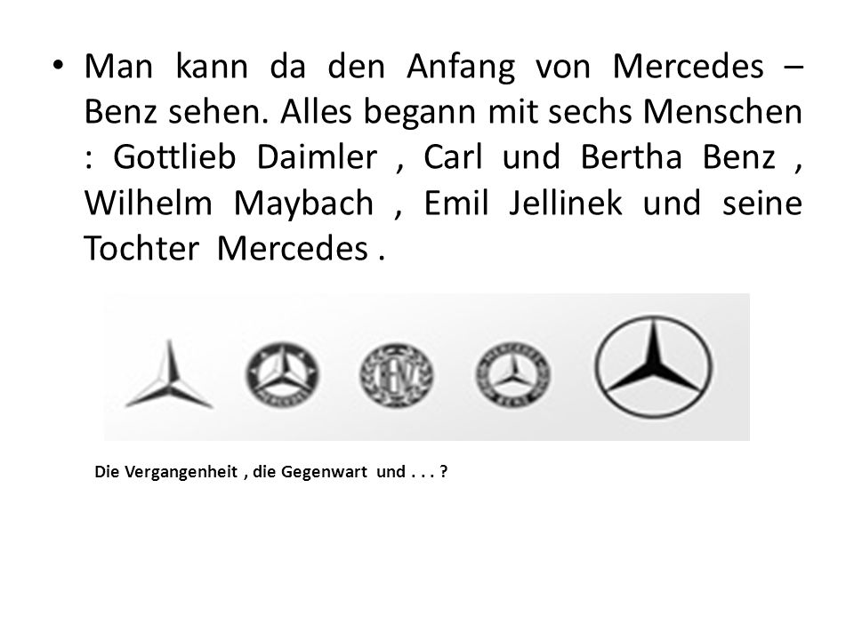 Man kann da den Anfang von Mercedes – Benz sehen