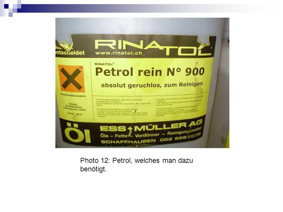 Photo 12: Petrol, welches man dazu benötigt.
