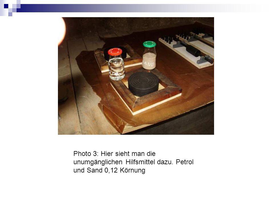 Photo 3: Hier sieht man die unumgänglichen Hilfsmittel dazu