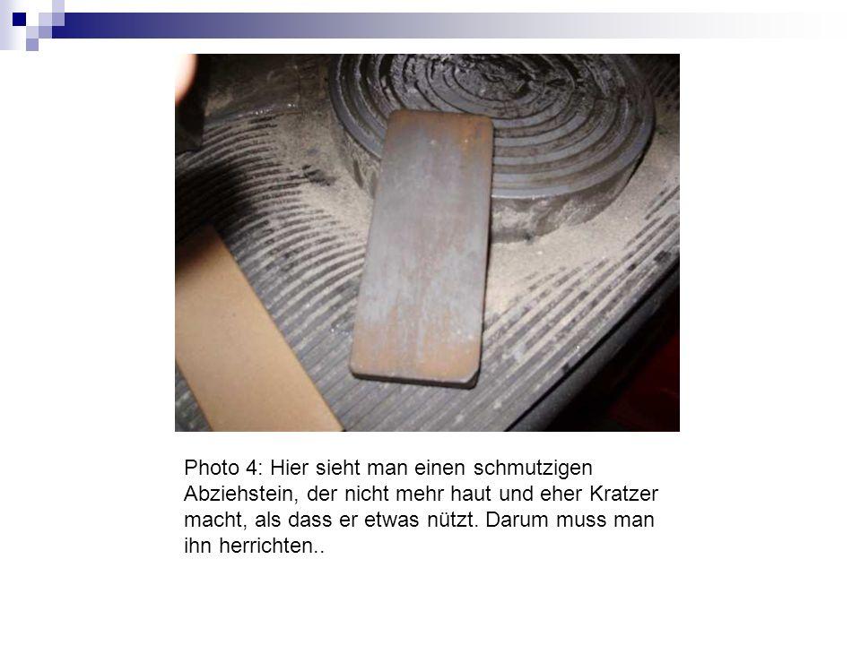 Photo 4: Hier sieht man einen schmutzigen Abziehstein, der nicht mehr haut und eher Kratzer