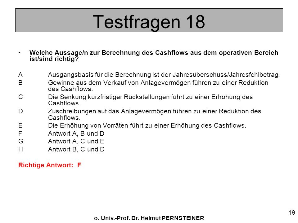 Testfragen 18 Welche Aussage/n zur Berechnung des Cashflows aus dem operativen Bereich ist/sind richtig
