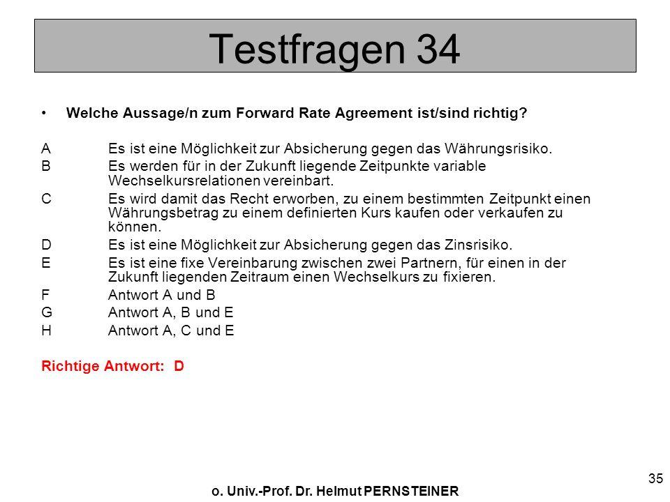 Testfragen 34 Welche Aussage/n zum Forward Rate Agreement ist/sind richtig A Es ist eine Möglichkeit zur Absicherung gegen das Währungsrisiko.