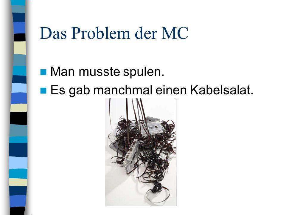 Das Problem der MC Man musste spulen.