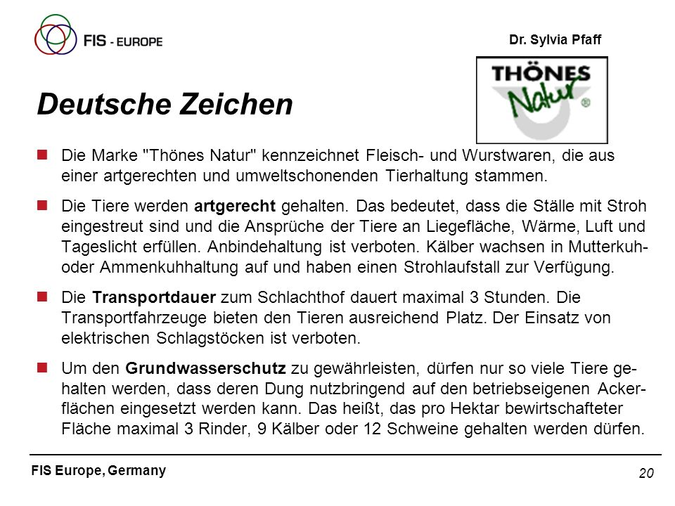 Deutsche ZeichenDie Marke Thönes Natur kennzeichnet Fleisch- und Wurstwaren, die aus einer artgerechten und umweltschonenden Tierhaltung stammen.