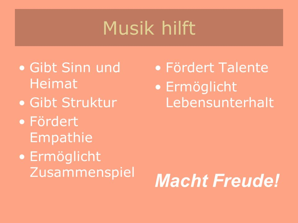 Musik hilft Macht Freude! Gibt Sinn und Heimat Gibt Struktur