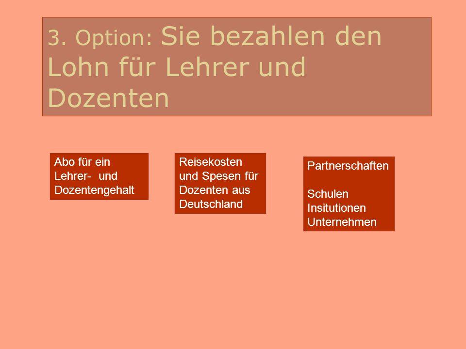 3. Option: Sie bezahlen den Lohn für Lehrer und Dozenten