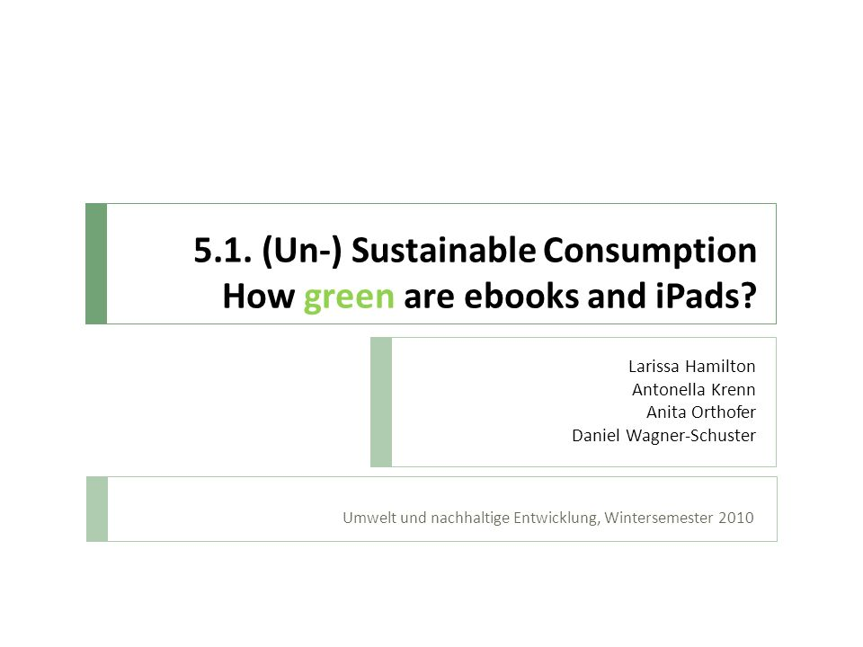 5.1. (Un-) Sustainable Consumption How green are ebooks and iPads