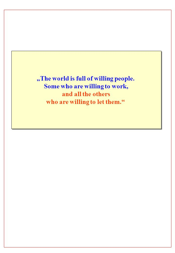 """The world is full of willing people. Some who are willing to work,"