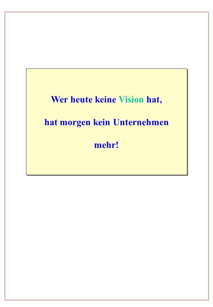Wer heute keine Vision hat, hat morgen kein Unternehmen