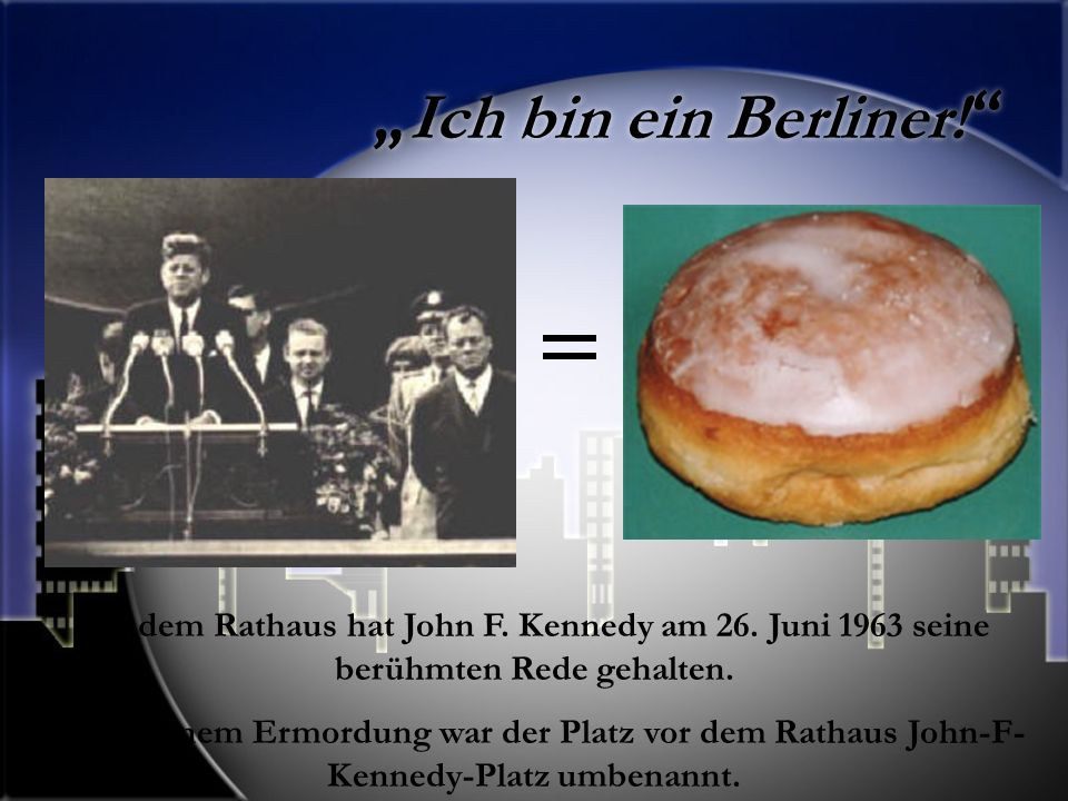 """""""Ich bin ein Berliner! Vor dem Rathaus hat John F. Kennedy am 26. Juni 1963 seine berühmten Rede gehalten."""