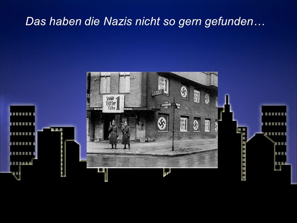 Das haben die Nazis nicht so gern gefunden…