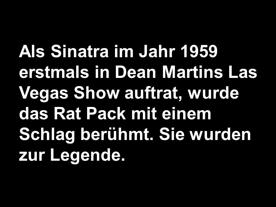 Als Sinatra im Jahr 1959 erstmals in Dean Martins Las Vegas Show auftrat, wurde das Rat Pack mit einem Schlag berühmt.