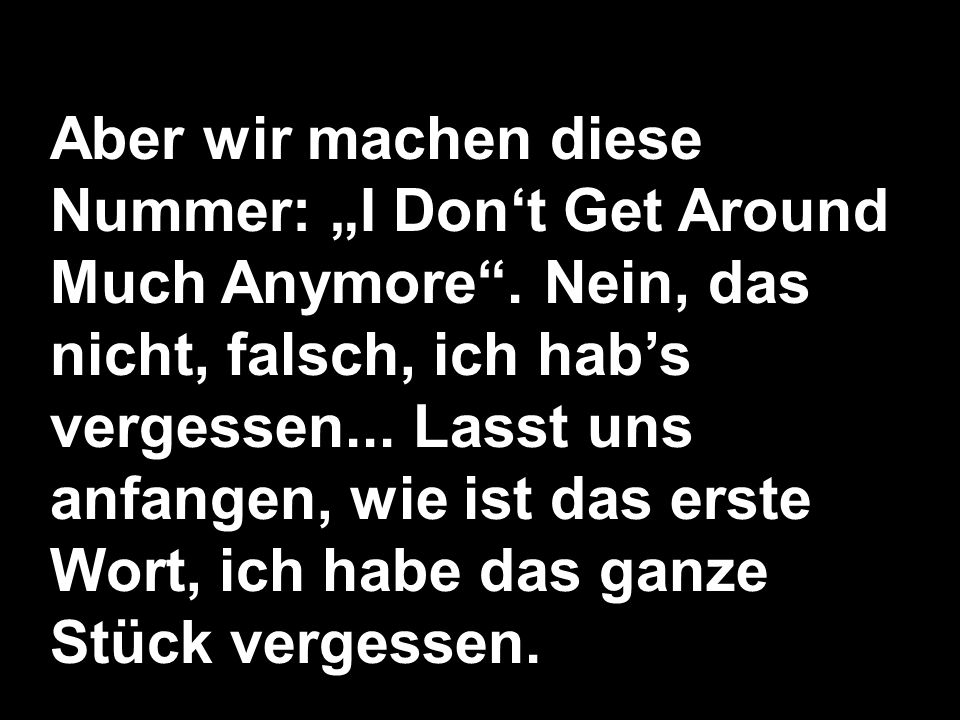 "Aber wir machen diese Nummer: ""I Don't Get Around Much Anymore"