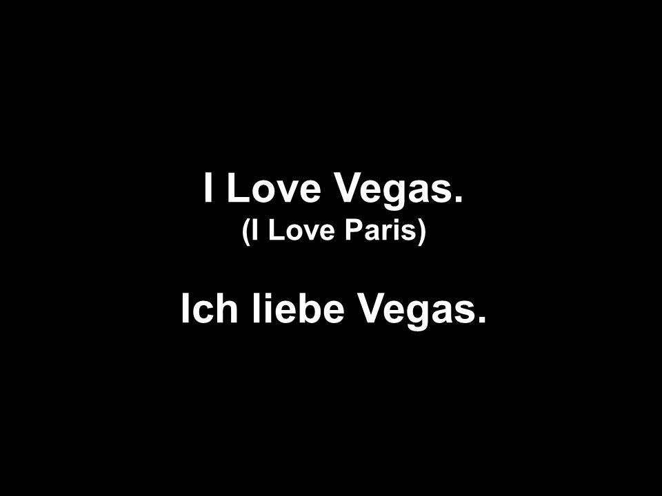 I Love Vegas. Ich liebe Vegas.