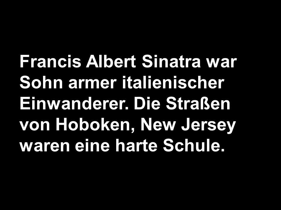 Francis Albert Sinatra war Sohn armer italienischer Einwanderer