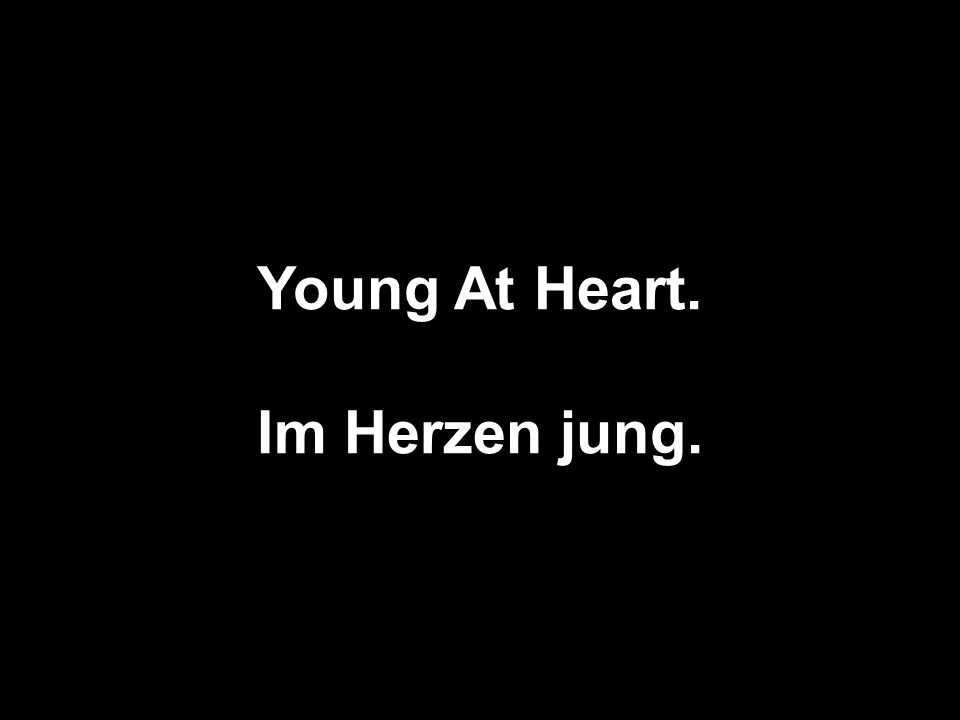 Young At Heart. Im Herzen jung.