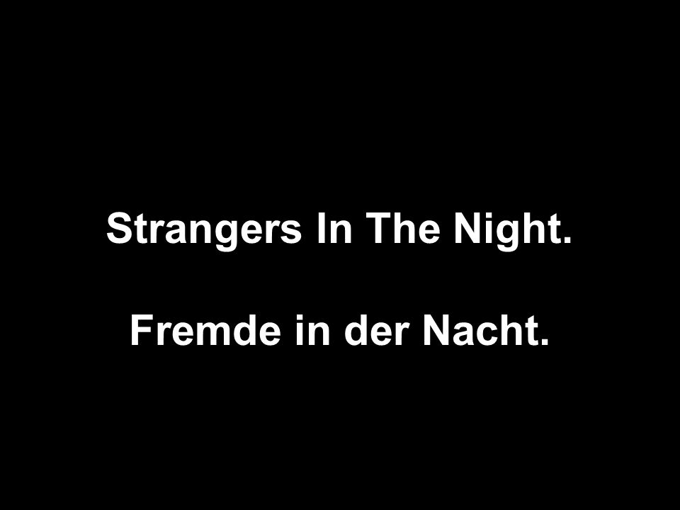 Strangers In The Night. Fremde in der Nacht.