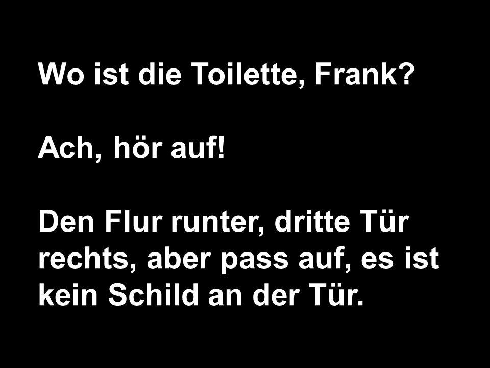 Wo ist die Toilette, Frank