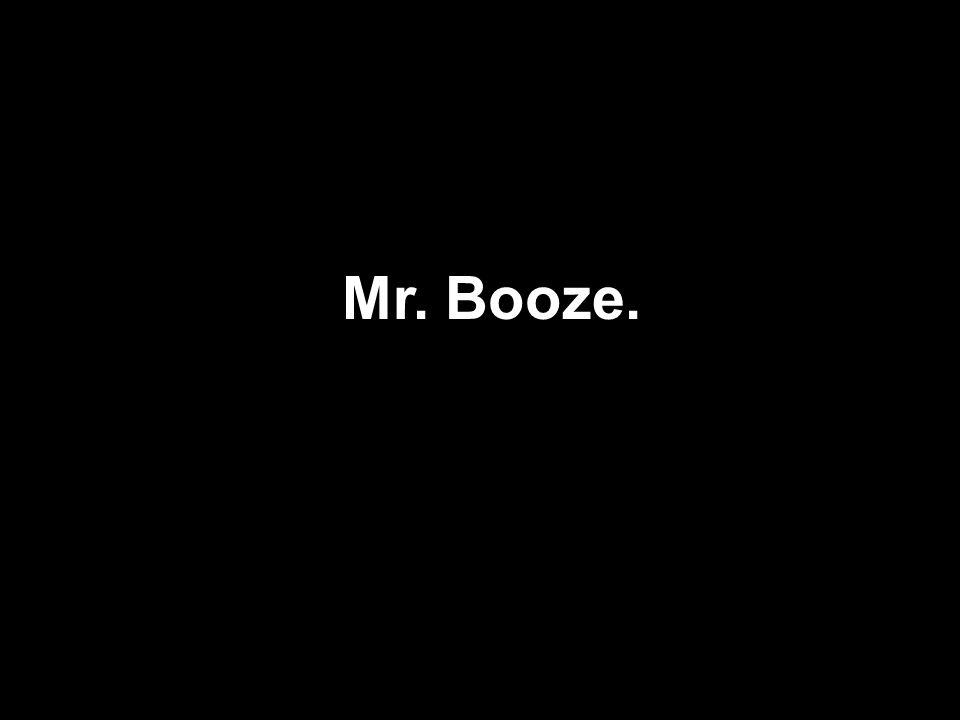 Mr. Booze.