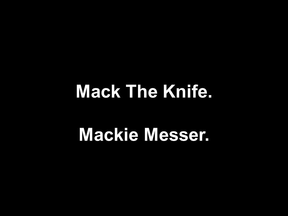 Mack The Knife. Mackie Messer.