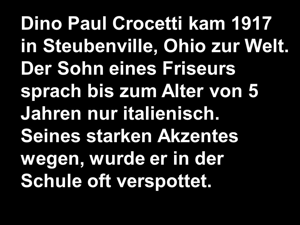 Dino Paul Crocetti kam 1917 in Steubenville, Ohio zur Welt