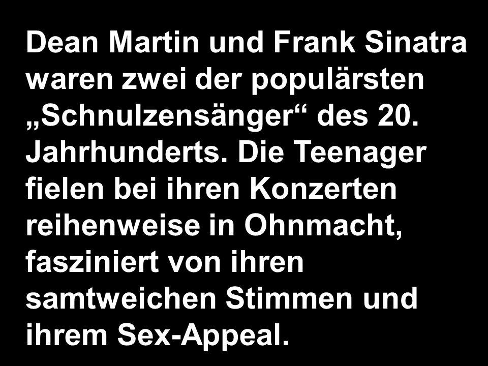 """Dean Martin und Frank Sinatra waren zwei der populärsten """"Schnulzensänger des 20."""