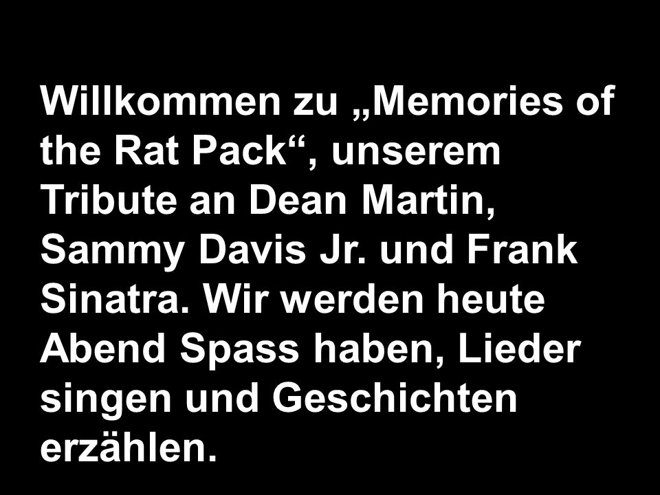 "Willkommen zu ""Memories of the Rat Pack , unserem Tribute an Dean Martin, Sammy Davis Jr."