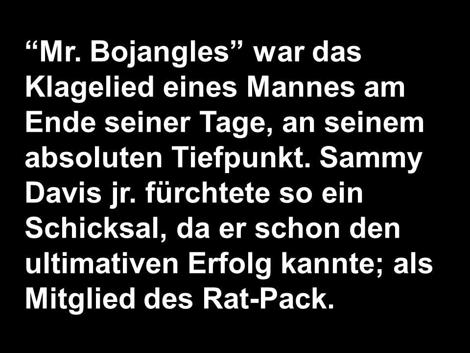 Mr. Bojangles war das Klagelied eines Mannes am Ende seiner Tage, an seinem absoluten Tiefpunkt.