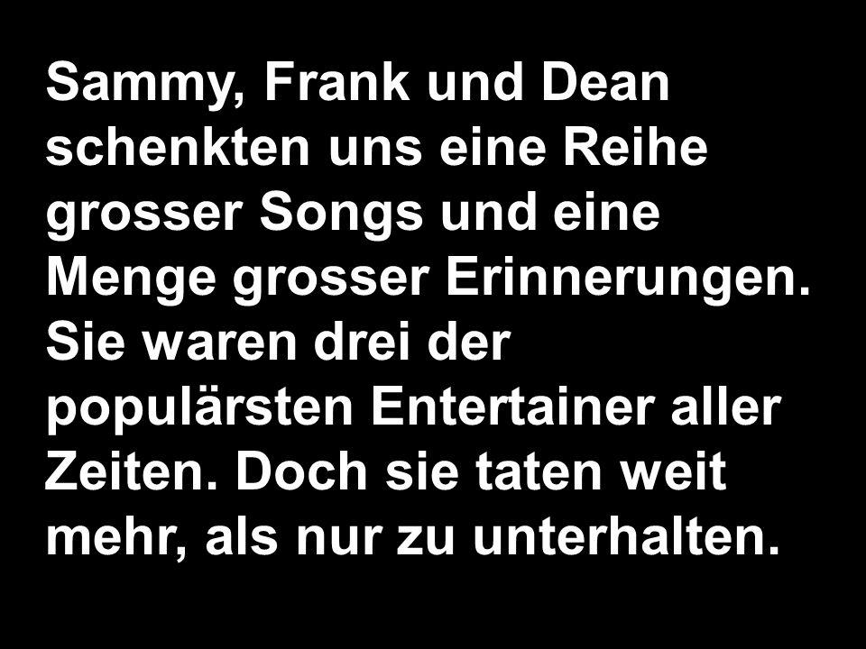 Sammy, Frank und Dean schenkten uns eine Reihe grosser Songs und eine Menge grosser Erinnerungen.
