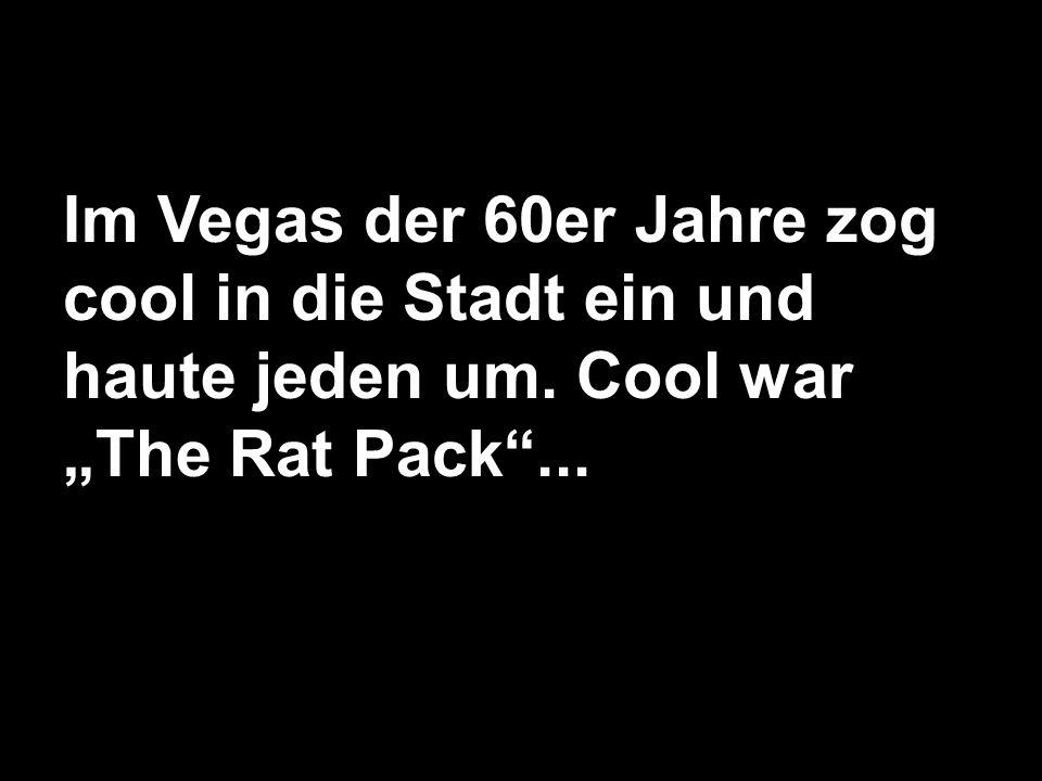 Im Vegas der 60er Jahre zog cool in die Stadt ein und haute jeden um
