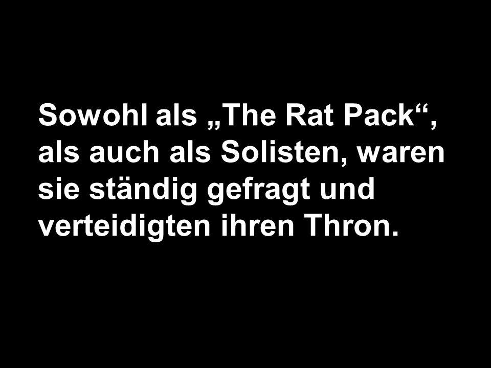 """Sowohl als """"The Rat Pack , als auch als Solisten, waren sie ständig gefragt und verteidigten ihren Thron."""