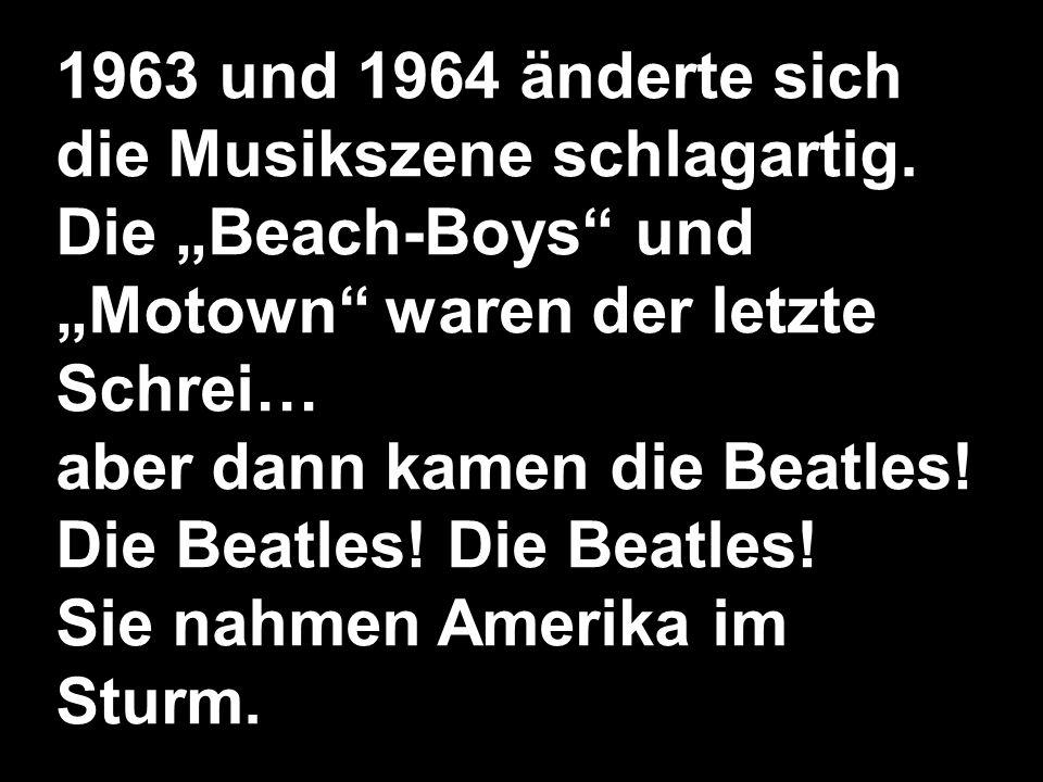1963 und 1964 änderte sich die Musikszene schlagartig