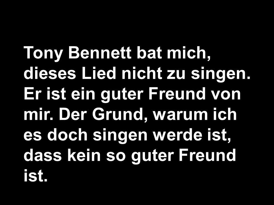 Tony Bennett bat mich, dieses Lied nicht zu singen