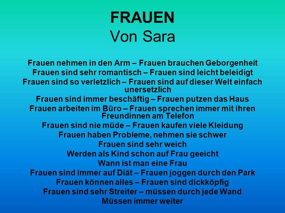 FRAUEN Von Sara Frauen nehmen in den Arm – Frauen brauchen Geborgenheit. Frauen sind sehr romantisch – Frauen sind leicht beleidigt.