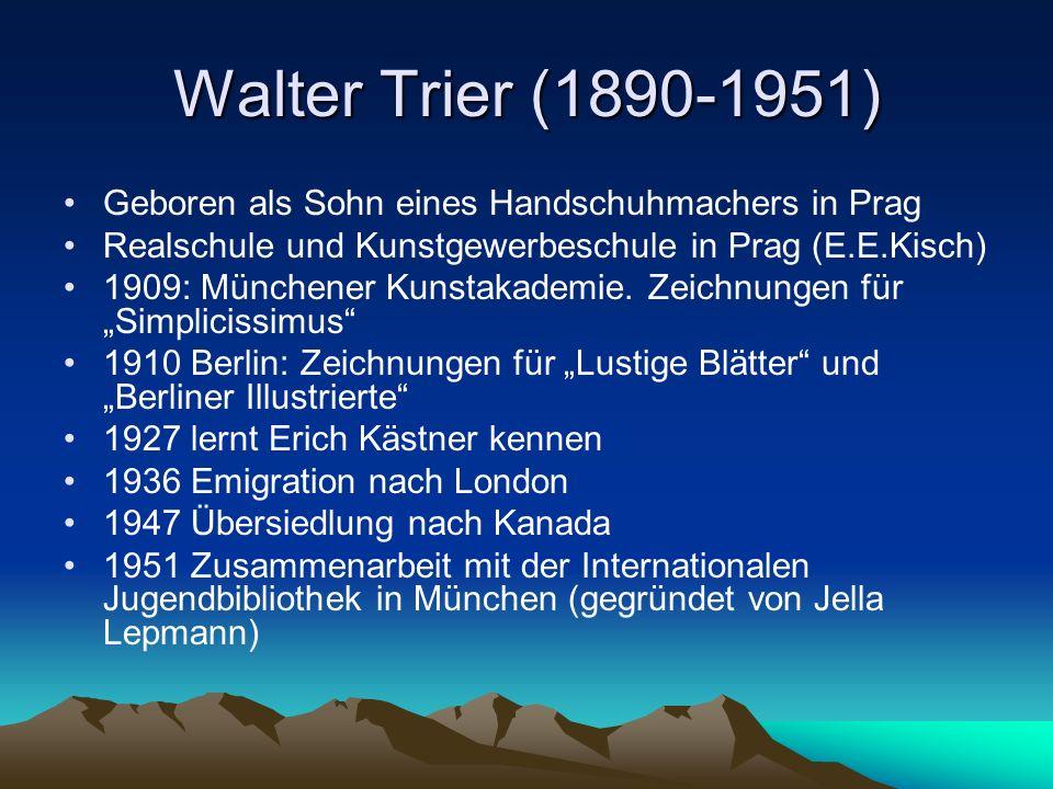 Walter Trier (1890-1951) Geboren als Sohn eines Handschuhmachers in Prag. Realschule und Kunstgewerbeschule in Prag (E.E.Kisch)