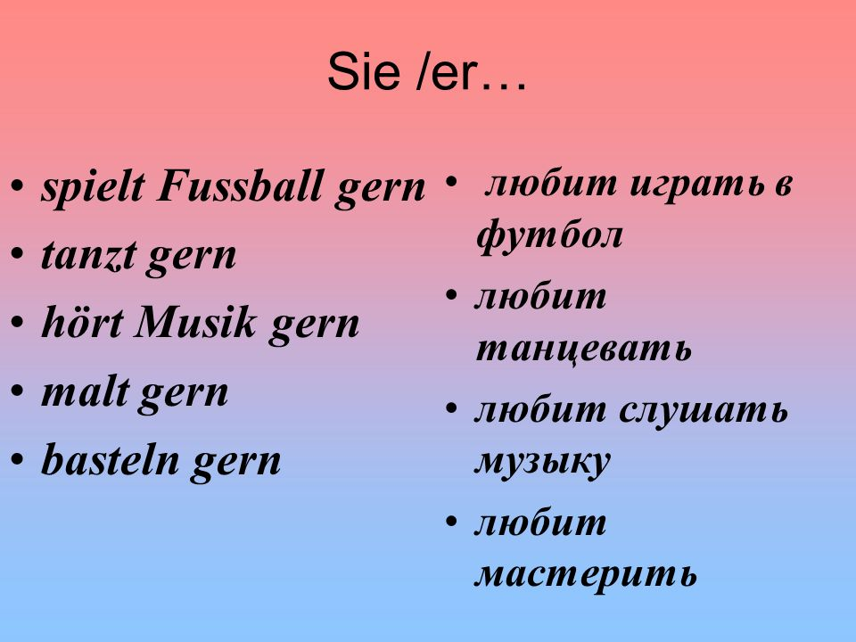 Sie /er… spielt Fussball gern tanzt gern hört Musik gern malt gern