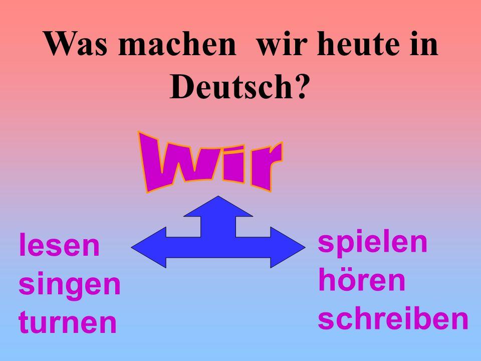 Was machen wir heute in Deutsch