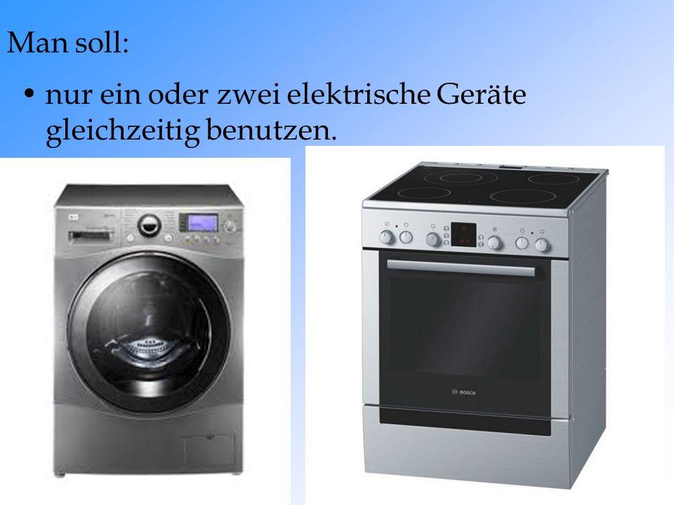 Man soll: nur ein oder zwei elektrische Geräte gleichzeitig benutzen.