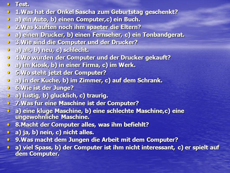 Test. 1.Was hat der Onkel Sascha zum Geburtstag geschenkt a) ein Auto, b) einen Computer,c) ein Buch.