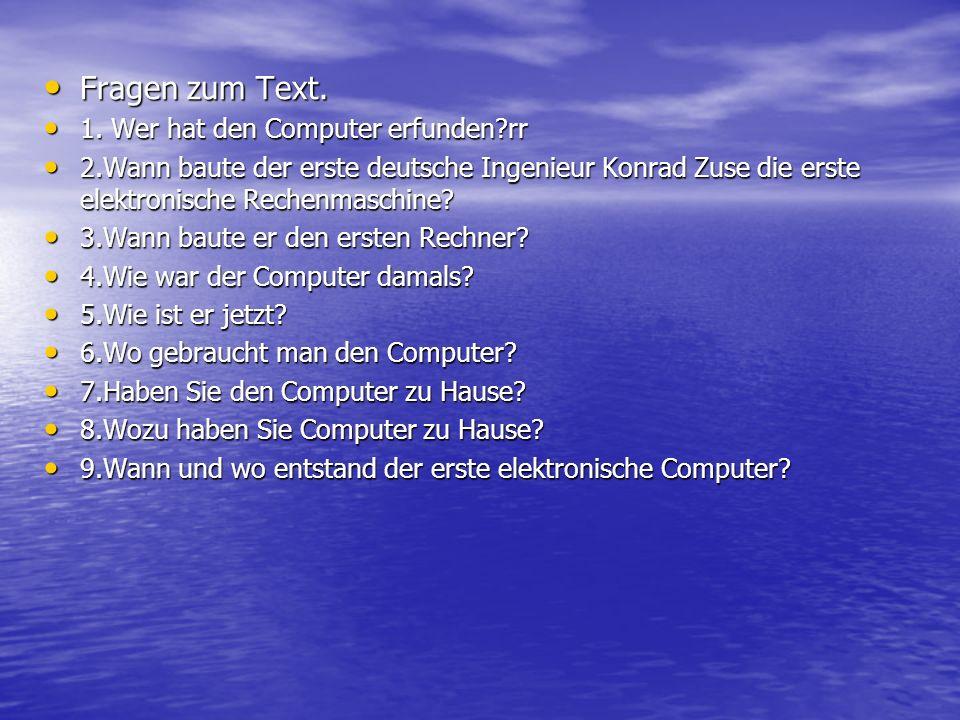 Fragen zum Text. 1. Wer hat den Computer erfunden rr