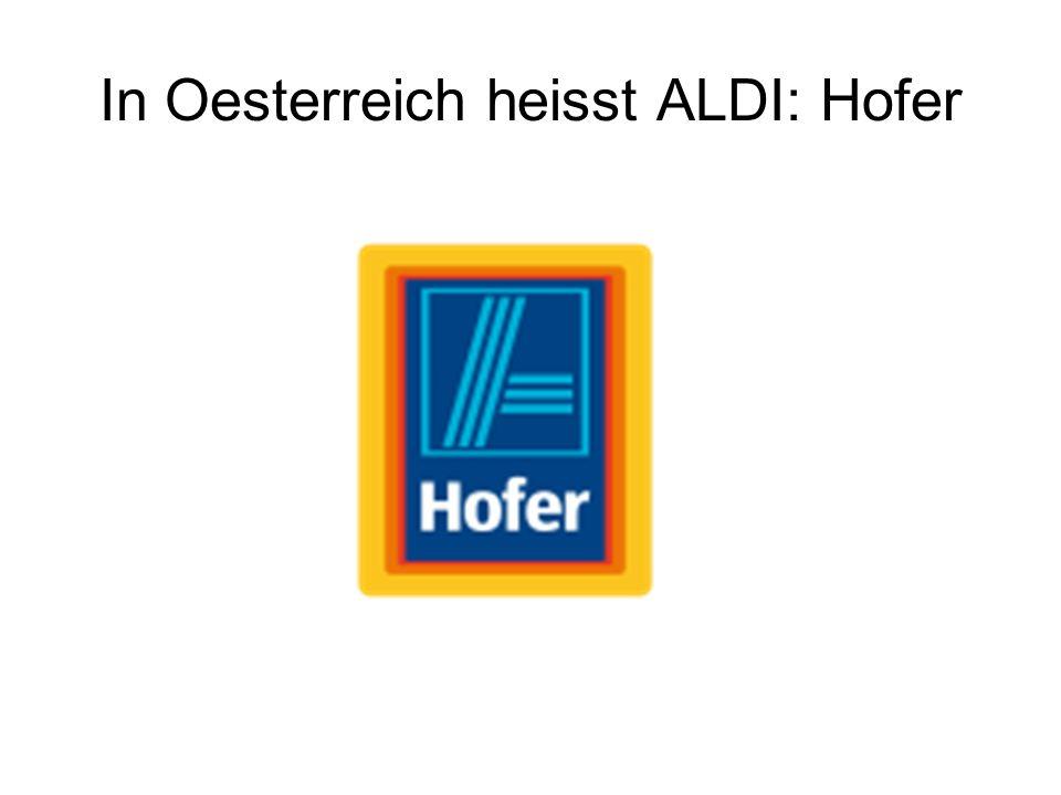 In Oesterreich heisst ALDI: Hofer