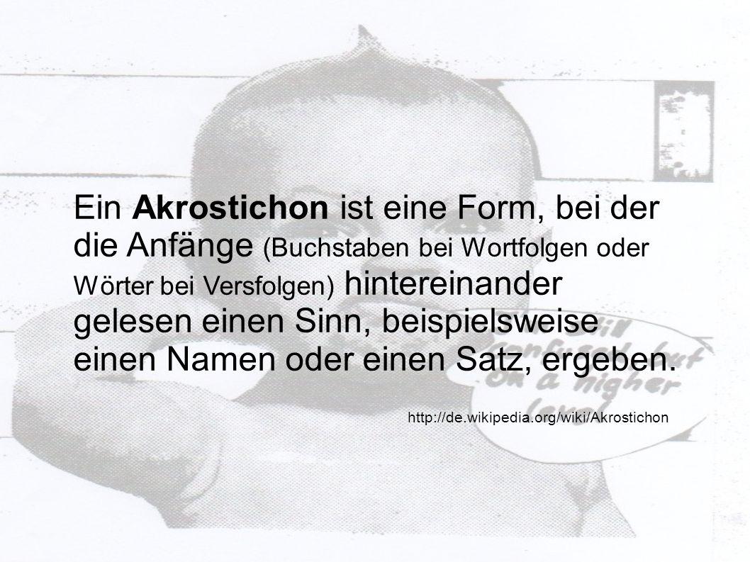 Ein Akrostichon ist eine Form, bei der