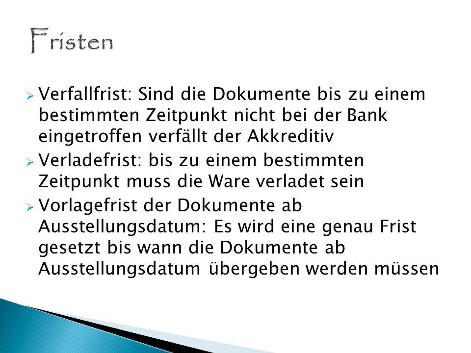 FristenVerfallfrist: Sind die Dokumente bis zu einem bestimmten Zeitpunkt nicht bei der Bank eingetroffen verfällt der Akkreditiv.