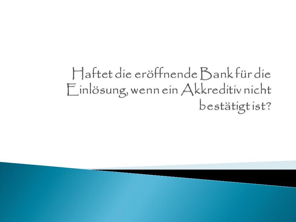 Haftet die eröffnende Bank für die Einlösung, wenn ein Akkreditiv nicht bestätigt ist