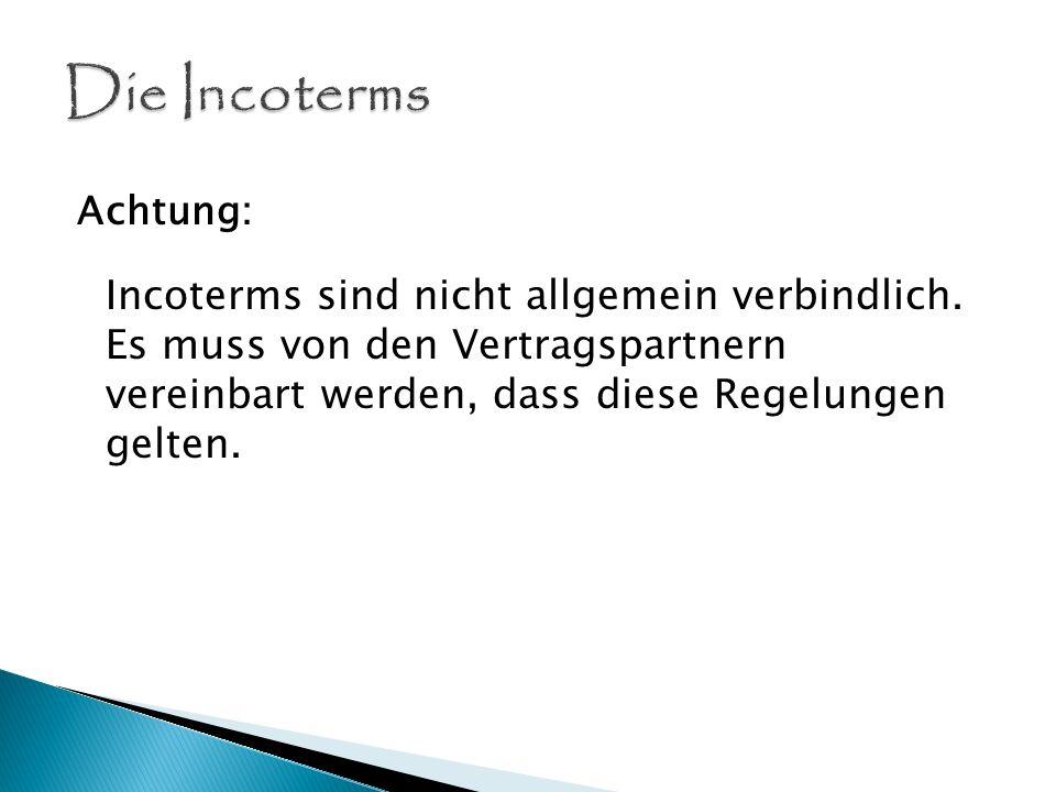 Die IncotermsAchtung: Incoterms sind nicht allgemein verbindlich.