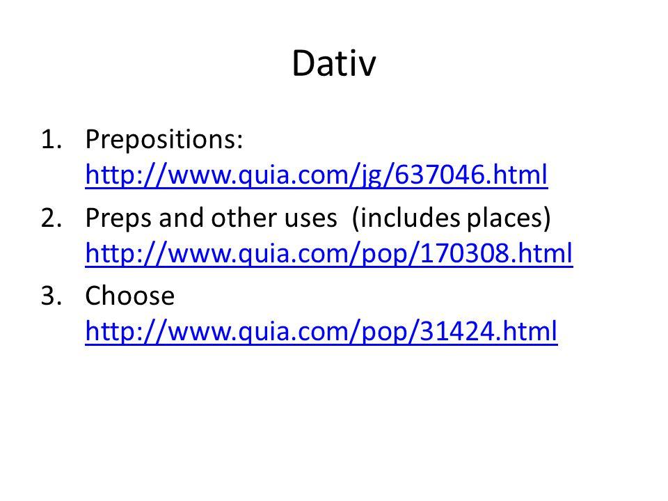 Dativ Prepositions: http://www.quia.com/jg/637046.html