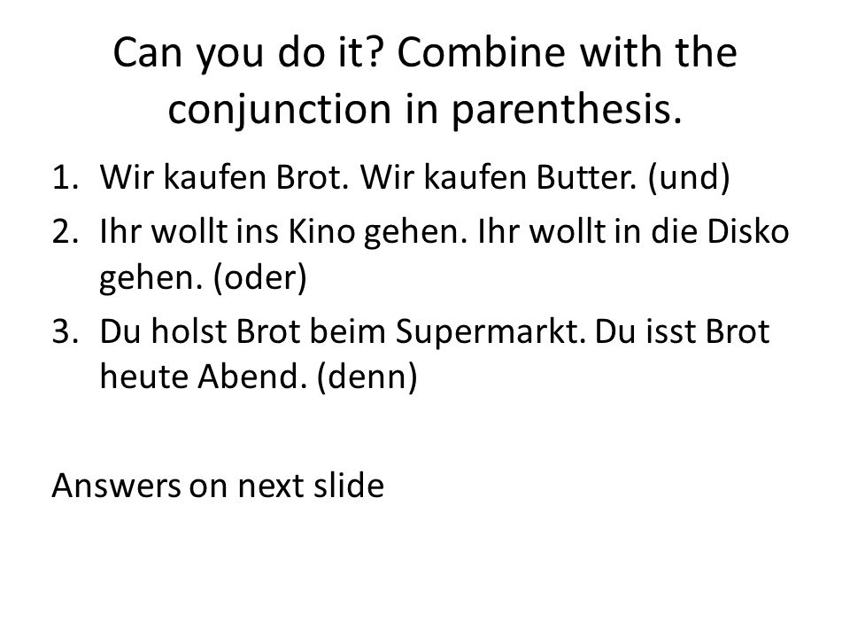 Can you do it Combine with the conjunction in parenthesis.