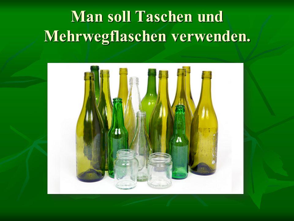 Man soll Taschen und Mehrwegflaschen verwenden.